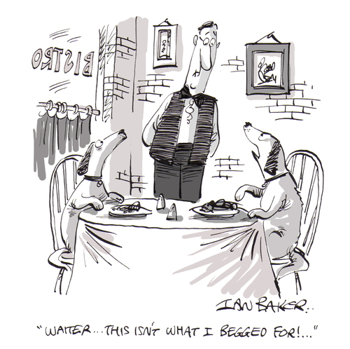Cartoon: Begged for (medium) by Ian Baker tagged restaurant,dog,dogs,meal,food,waiter,begging,complaint,gag,cartoon,ian,baker,magazine,new,humanist