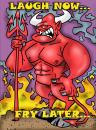Cartoon: Laugh Now  Fry Later (small) by subwaysurfer tagged cartoon,devil,satan,hell