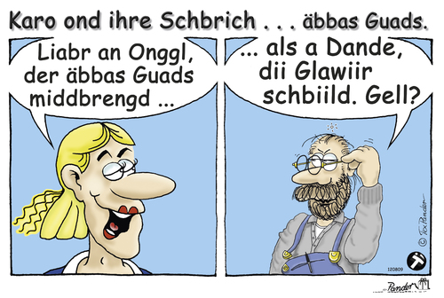 Cartoon: Karo - Liabr an Onggl (medium) by TOSKIO-SCHWAEBISCH tagged toskio,vtms,cartoon,tex,pander,karo,ond,ihre,schbrich,liabr,an,onggl,der,äbbas,guads,middbrengd,als,dande,dii,glawiir,schbiild,gell,schwäbisches,schwaebisches,schwääbischs