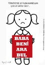 Cartoon: Baba Beni Ara Bul (small) by CIGDEM DEMIR tagged missing,children,people,girl,child,abuse