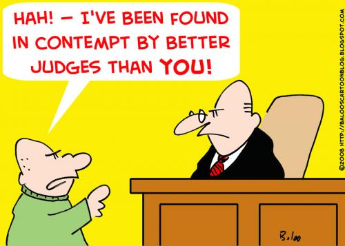 Cartoon: CONTEMPT BETTER JUDGES THAN YOU (medium) by rmay tagged contempt,better,judges,than,you