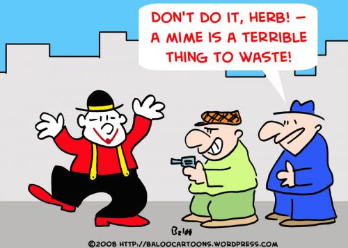 Cartoon: MIME TERRIBLE THING WASTE (medium) by rmay tagged mime,terrible,thing,waste