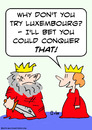 Cartoon: bet could conquer luxembourg kin (small) by rmay tagged bet,could,conquer,luxembourg,kin